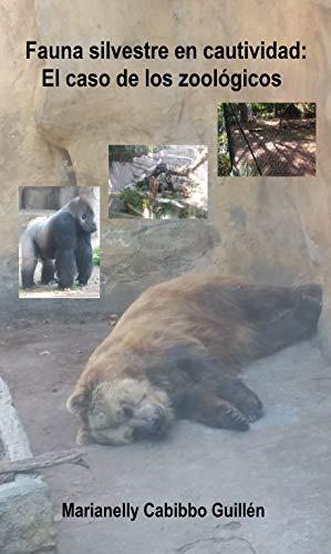 Fauna silvestre en cautividad: el caso de los zoológicos por Marianelly Cabibbo Guillén