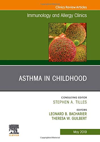 Asthma in Early Childhood, An Issue of Immunology and Allergy Clinics of North America (Volume 39-2) (The Clinics: Internal Medicine (Volume 39-2))