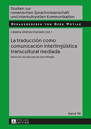 La traducción como comunicación interlingüística transcultural mediada: Selección de artículos de Gerd Wotjak (Studien Zur Romanischen Sprachwissenschaft Und Interkulturel)