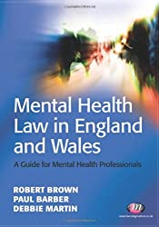 Mental Health Law in England and Wales: A Guide for Mental Health Professionals: A Guide for Approved Mental Health Professionals (Mental Health in Practice Series)