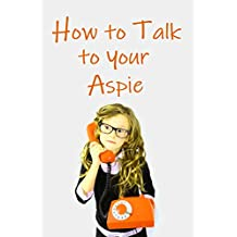 How to Talk to Your Aspie (Crazy Girl in an Aspie World Book 2)