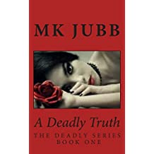 A Deadly Truth: Volume 1 (The Deadly Series) by MK Jubb (2014-02-07)