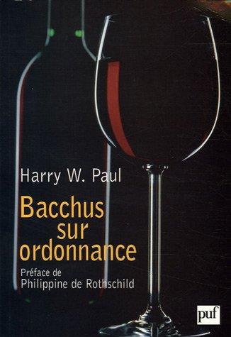 Bacchus sur ordonnance : La médecine par le vin, de la Belle Epoque au Paradoxe français par Harry Paul