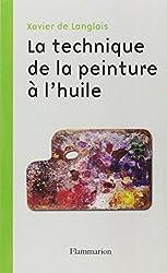 La technique de la peinture à l'huile : Histoire du procédé à l'huile, de Van Eyck à nos jours ; Eléments, recettes et manipulations ; Pratique du métier ; Suivie d'une étude sur la peinture acrylique