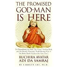 The Promised God-Man is Here: The Extraordinary Life-Story, the Crazy Teaching Work, and the Divinely Emerging World Blessing Work of the Divine Wor: ... the Late-Time, Ruchira Avatar Adi Da Samraj