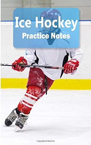 Ice Hockey Practice Notes: Ice Hockey Notebook for Athletes and Coaches - Pocket size 5