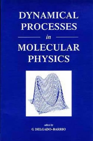Dynamical Processes in Molecular Physics, Lectures from the first EPS Southern European School of Physics, Avila, September 1991: First European ... (IOP books on atomic & molecular physics)