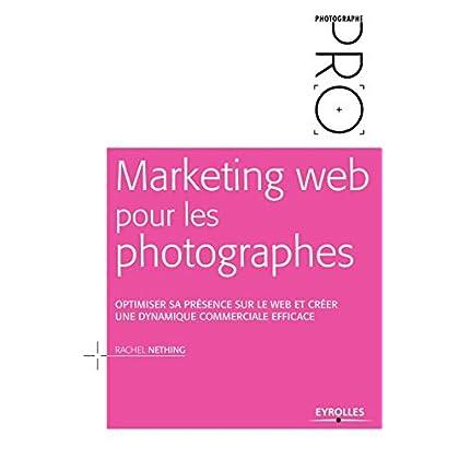 Marketing web pour les photographes: Optimiser sa présence sur le Web et créer une dynamique commerciale efficace