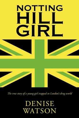 notting-hill-girl-the-true-story-of-a-young-girl-trapped-in-londons-drug-world-by-denise-watson-2010