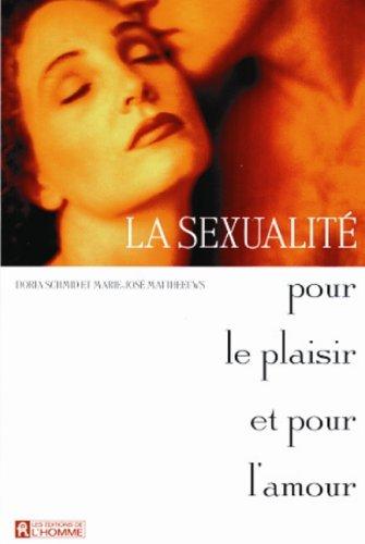 LA SEXUALITE. Pour le plaisir et pour l'amour par Doria Schmid