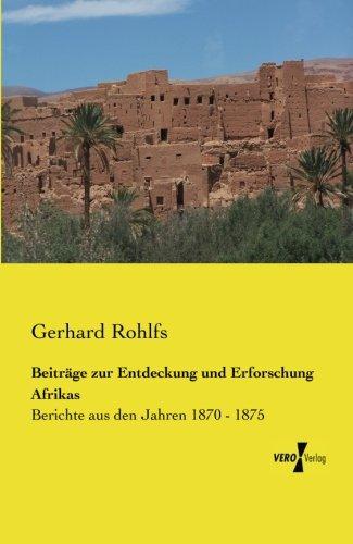 Beitraege zur Entdeckung und Erforschung Afrikas: Berichte aus den Jahren 1870 - 1875