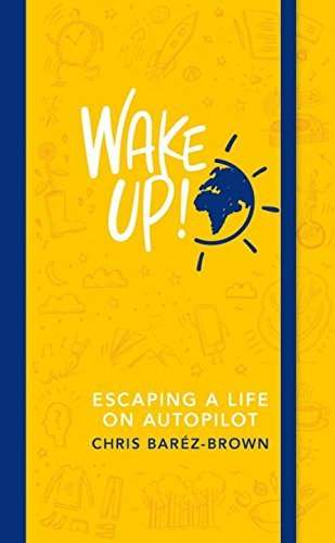 Wake Up!: Escaping a Life on Autopilot by Chris Baréz-Brown (2016-12-01)