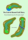 The End-of-Round Golf Diary: Record Detailed Notes for 50 Rounds of Golf