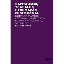 Capitalismo, trabalho e formação profissional: dilemas do trabalho cotidiano dos assistentes sociais em Ribeirão Preto (Portuguese Edition)