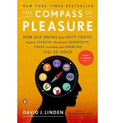 [(The Compass of Pleasure: How Our Brains Make Fatty Foods, Orgasm, Exercise, Marijuana, Generosity, Vodka, Learning, and Gambling Feel So Good)] [Author: Professor David J Linden] published on (April, 2012)