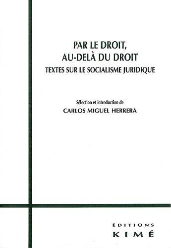 Par le droit, au-delà du droit. Textes sur le socialisme juridique par Collectif, Carlos Miguel Herrera