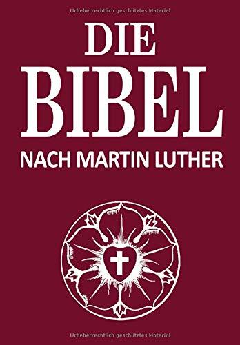 Die Bibel: Das Wort Gottes Nach Martin Luther Im E-Book Format. Vollständige Deutsche Gesamtausgabe: Praktisch. Verständlich. Lebensnah. (illustriert)