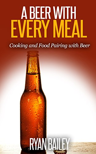 A Beer with Every Meal: Cooking and Food Pairing with Beer (English Edition)