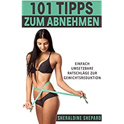 101 Tipps zum Abnehmen: Einfach umsetzbare Ratschläge zur Gewichtsreduktion