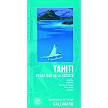Tahiti et les îles de la Société: Moorea, Huahine, Raiatea et Tahaa, Bora Bora, Maupiti
