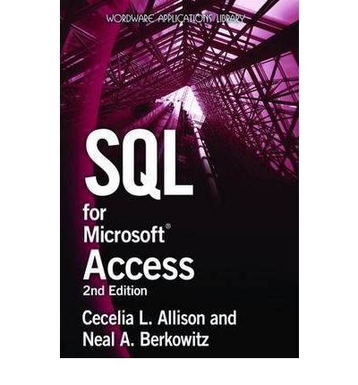 [(SQL for Microsoft Access )] [Author: Cecelia L. Allison] [Aug-2008]