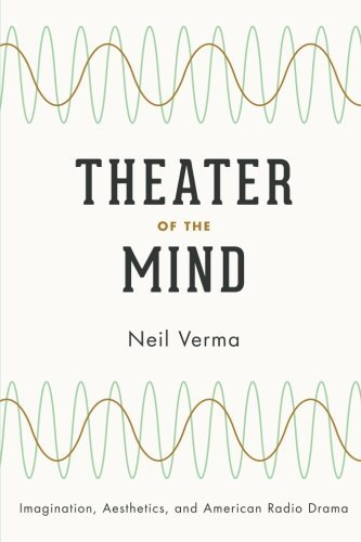 Theater of the Mind: Imagination, Aesthetics, and American Radio Drama by Neil Verma (2012-07-11) par Neil Verma
