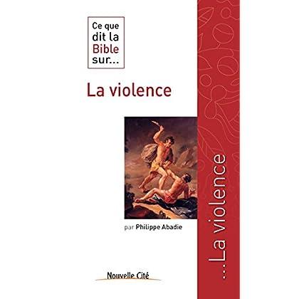 Ce que dit la Bible sur la violence: Comprendre la parole biblique (Ce que dit la Bible sur... t. 13)