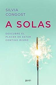 A solas: Descubre el placer de estar contigo mismo par  Silvia Congost Provensal