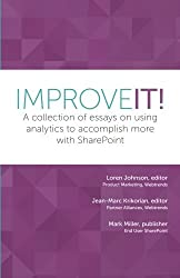 Improve It!: A collection of essays on using analytics to accomplish more with SharePoint by Loren Johnson (2015-05-01)