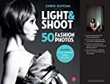 By Chris Gatcum ( Author ) [ Light & Shoot: 50 Fashion Photos By Apr-2011 Paperback