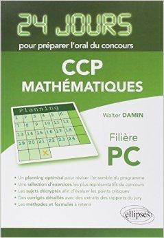 24 Jours pour Préparer l'Oral du Concours CCP Mathématiques Filière PC de Walter Damin ( 31 janvier 2012 )