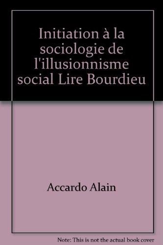 Initiation à la sociologie de l'illusionnisme social Lire Bourdieu par Accardo Alain