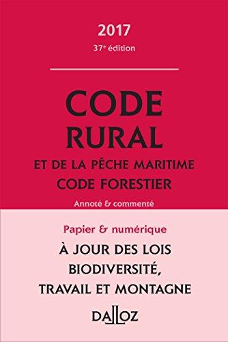 Code rural et de la pche maritime code forestier 2017, annot et comment - 37e d.