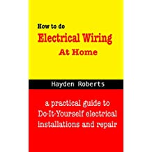 How to do Electrical Wiring at Home: A practical guide to do-it-yourself electrical installations and repair. (English Edition)