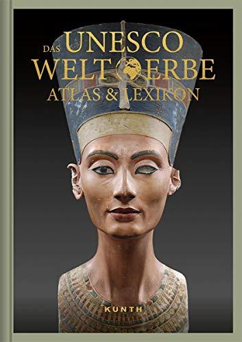 Das UNESCO Welterbe – Atlas & Lexikon (KUNTH Das Erbe der Welt)