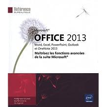 Microsoft® Office 2013 : Word, Excel, PowerPoint, Outlook et OneNote 2013 - Maîtrisez les fonctions avancées de la suite Microsoft®