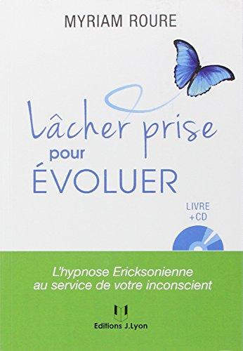 Lâcher prise pour évoluer : L'hypnose ericksonienne au service de votre inconscient (1CD audio)