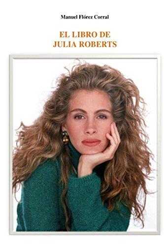 El Libro De Julia Roberts por Manuel Florez Corral