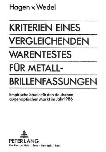 Kriterien eines vergleichenden Warentestes für Metall-Brillenfassungen: Empirische Studie für den deutschen augenoptischen Markt im Jahr 1986
