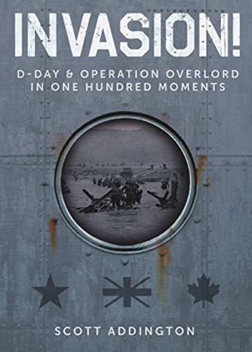 Invasion! D-Day & Operation Overlord in One Hundred Moments