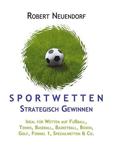 Fußball-tennis Schnelle (Sportwetten strategisch gewinnen. Ideal für Wetten auf Fussball, Tennis, Baseball, Basketball, Boxen, Golf, Formel 1, Spezialwetten & Co.)