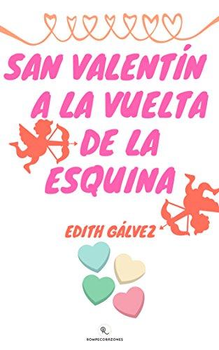 SAN VALENTÍN A LA VUELTA DE LA ESQUINA (Rompecorazones nº 1) por Edith Gálvez