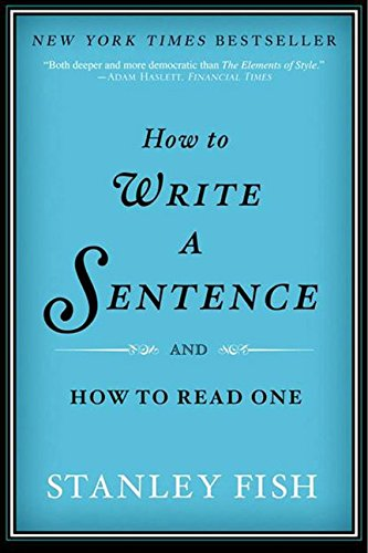 How to Write a Sentence: And How to Read One por Stanley Fish