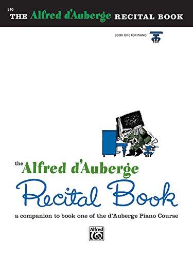 Alfred D'Auberge Piano Course Recital Book, Bk 1 (The Alfred D'auberge Piano Course)