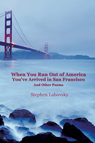 When You Run Out of America You've Arrived in San Francisco: And Other Poems (English Edition)