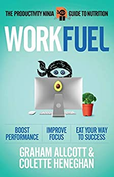 Work Fuel: The Productivity Ninja Guide To Nutrition por Colette Heneghan