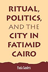 Ritual, Politics, and the City in Fatimid Cairo (Suny Series in Medieval Middle East History) (Suny Series, Medieval Middle East History)