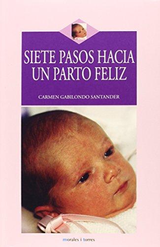 Siete Pasos Hacia Un Parto Feliz por Carmen Gabilondo Santander
