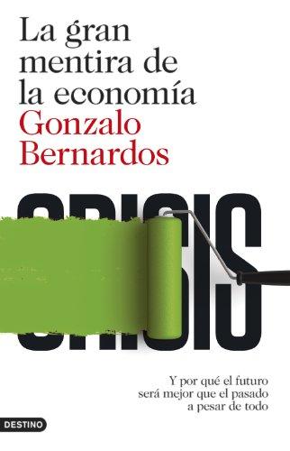 La gran mentira de la economía: Y por qué el futuro será mejor que el pasadp a pesar de todo