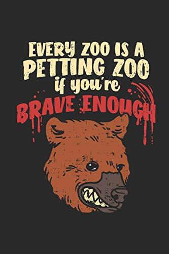ng Zoo If You're Brave Enough: Jeder Zoo Ist Ein Streichelzoo Wenn Du Mutig Genug Bist. Notizbuch / Tagebuch / Heft mit ... Journal, Planer für Termine oder To-Do-Liste. ()